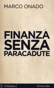 Foto Cover di Finanza senza paracadute, Libro di Marco Onado,Sergio Levi, edito da Il Mulino