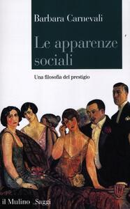 Le apparenze sociali. Una filosofia del prestigio - Barbara Carnevali - copertina