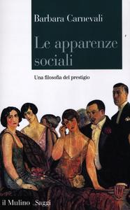 Libro Le apparenze sociali. Una filosofia del prestigio Barbara Carnevali
