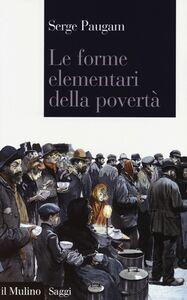 Foto Cover di Le forme elementari della povertà, Libro di Serge Paugam, edito da Il Mulino