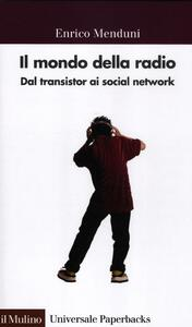 Il mondo della radio. Dal transistor ai social network - Enrico Menduni - copertina