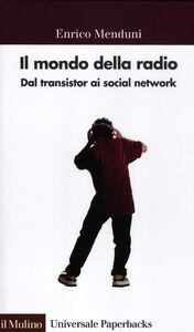 Foto Cover di Il mondo della radio. Dal transistor ai social network, Libro di Enrico Menduni, edito da Il Mulino