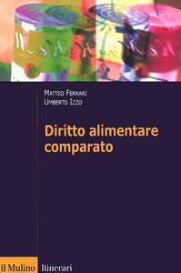 Diritto alimentare comparato - Matteo Ferrari,Umberto Izzo - copertina