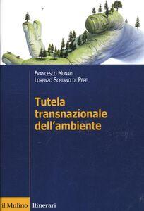 Foto Cover di Tutela transnazionale dell'ambiente, Libro di Francesco Munari,Lorenzo Schiano di Pepe, edito da Il Mulino