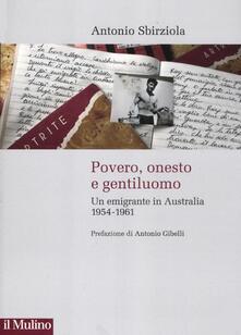 Povero, onesto e gentiluomo. Un emigrante in Australia 1954-1961 - Antonio Sbirziola - copertina