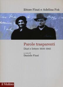Foto Cover di Parole trasparenti. Diari e lettere 1939-1945, Libro di Ettore Finzi,Adelina Foà, edito da Il Mulino