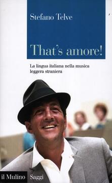 That's amore! La lingua italiana nella musica leggera straniera - Stefano Telve - copertina