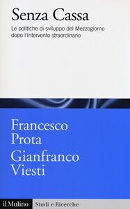 Libro Senza cassa. Le politiche di sviluppo del Mezzogiorno dopo l'intervento straordinario Francesco Prota , Gianfranco Viesti
