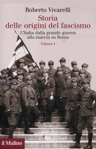 Libro Storia delle origini del fascismo. L'Italia dalla grande guerra alla marcia su Roma. Vol. 1 Roberto Vivarelli
