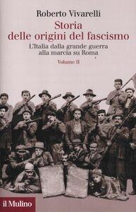 Libro Storia delle origini del fascismo. L'Italia dalla grande guerra alla marcia su Roma. Vol. 2 Roberto Vivarelli