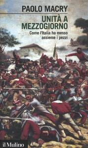 Unità a Mezzogiorno. Come l'Italia ha messo assieme i pezzi - Paolo Macry - copertina
