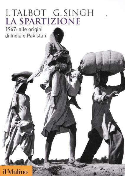 La spartizione. 1947: alle origini di India e Pakistan - Ian Talbot,Gurharpal Singh - copertina