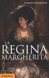Libro La regina Margherita Carlo Casalegno