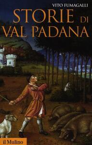 Storie di Val Padana. Campagne, foreste e città da Alboino a Cangrandedella Scala - Vito Fumagalli - copertina