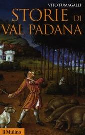 Storie di Val Padana. Campagne, foreste e città da Alboino a Cangrandedella Scala