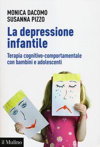 Libro La depressione infantile. Terapia cognitivo-comportamentale con bambini e adolescenti Monica Dacomo , Susanna Pizzo