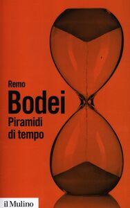 Libro Piramidi di tempo. Storie e teorie del déjà vu Remo Bodei