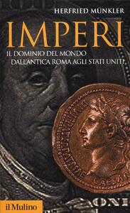 Imperi. Il dominio del mondo dall'antica Roma agli Stati Uniti - Herfried Münkler - copertina