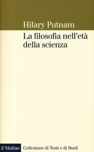 Foto Cover di La filosofia nell'età della scienza, Libro di Hilary Putnam, edito da Il Mulino