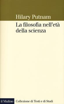 La filosofia nell'età della scienza - Hilary Putnam - copertina
