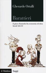 Foto Cover di Barattieri. Il gioco d'azzardo fra economia ed etica. Secoli XIII-XV, Libro di Gherardo Ortalli, edito da Il Mulino