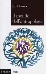 Il mondo dell'antropologia - Ulf Hannerz - copertina