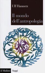 Libro Il mondo dell'antropologia Ulf Hannerz