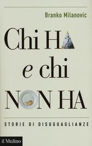 Chi ha e chi non ha. Storie di disuguaglianze - Branko Milanovic - copertina