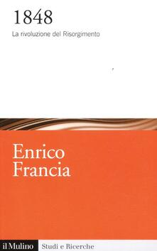 1848. La rivoluzione del Risorgimento - Enrico Francia - copertina