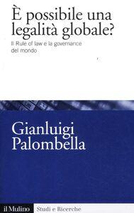 Libro È possibile una legalità globale? Il rule of law e la governance del mondo Gianluigi Palombella