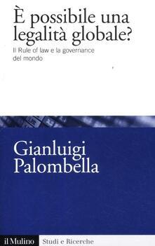 È possibile una legalità globale? Il rule of law e la governance del mondo - Gianluigi Palombella - copertina