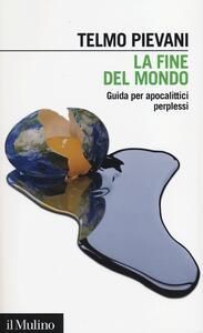 La fine del mondo. Guida per apocalittici perplessi - Telmo Pievani - copertina
