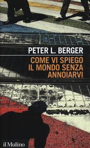 Libro Come vi spiego il mondo senza annoiarvi Peter L. Berger