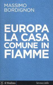 Foto Cover di Europa: la casa comune in fiamme, Libro di Massimo Bordignon,Sergio Levi, edito da Il Mulino