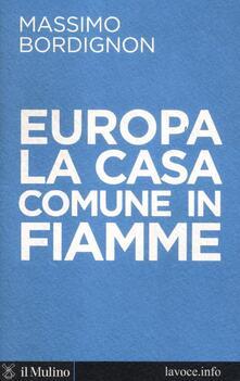 Europa: la casa comune in fiamme - Massimo Bordignon,Sergio Levi - copertina
