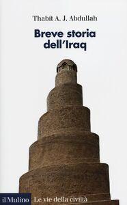 Foto Cover di Breve storia dell'Iraq, Libro di Thabit A. J. Abdullah, edito da Il Mulino