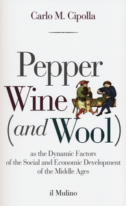 Libro Pepper wine (and wool) as the dynamic factors of the social and economic development of the middle ages Carlo M. Cipolla
