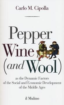 Pepper wine (and wool) as the dynamic factors of the social and economic development of the middle ages - Carlo M. Cipolla - copertina