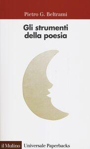 Libro Gli strumenti della poesia Pietro G. Beltrami