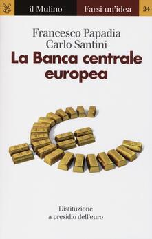 La Banca centrale europea - Francesco Papadia,Carlo Santini - copertina