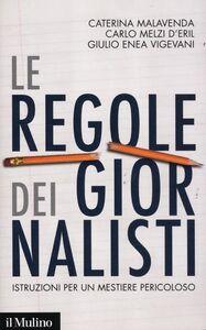 Foto Cover di Le regole dei giornalisti. Istruzioni per un mestiere pericoloso, Libro di AA.VV edito da Il Mulino