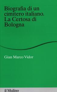 Biografia di un cimitero italiano. La Certosa di Bologna - G. Marco Vidor - copertina