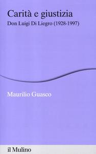 Libro Carità e giustizia. Don Luigi Di Liegro (1928-1997) Maurilio Guasco