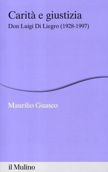 Carità e giustizia. Don Luigi Di Liegro (1928-1997) - Maurilio Guasco - copertina
