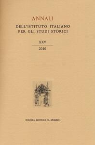Annali dell'Istituto italiano per gli studi storici (2010). Vol. 25 - copertina