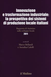 Libro Innovazione e trasformazione industriale: la prospettiva dei sistemi di produzione locale italiani. Rapporto di Artimino sullo sviluppo locale 2011