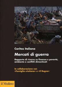 Mercati di guerra. Rapporto di ricerca su finanza e povertà, ambiente e conflitti dimenticati - copertina