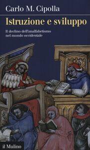 Libro Istruzione e sviluppo. Il declino dell'analfabetismo nel mondo occidentale Carlo M. Cipolla