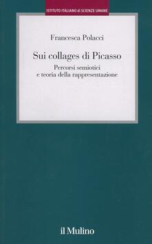 Sui collages di Picasso. Percorsi semiotici e teoria della rappresentazione - Francesca Polacci - copertina