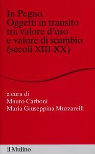 In pegno. Oggetti in transito tra valore d'uso e valore di scambio (secoli XIII-XX) - copertina